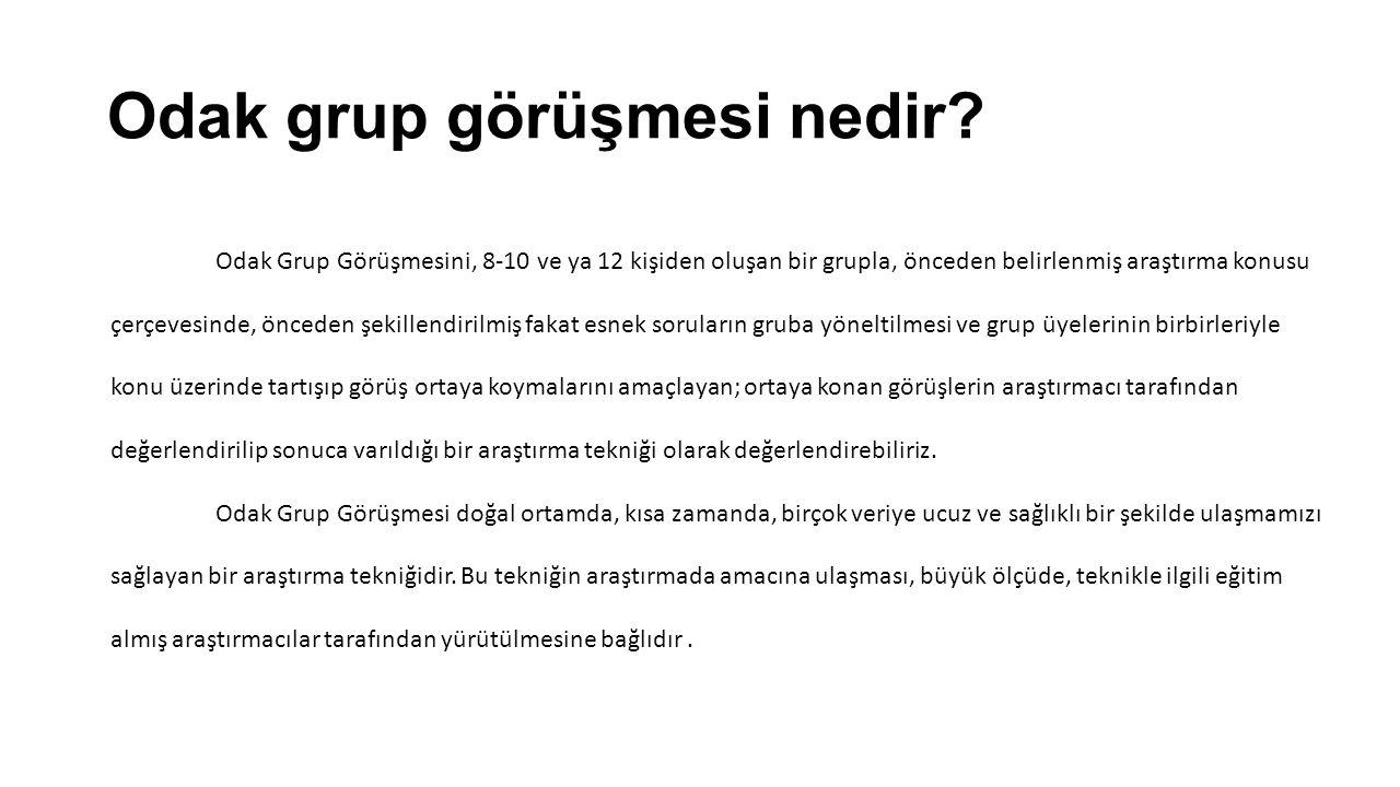 Odak Grup Görüşmesini, 8-10 ve ya 12 kişiden oluşan bir grupla, önceden belirlenmiş araştırma konusu çerçevesinde, önceden şekillendirilmiş fakat esne