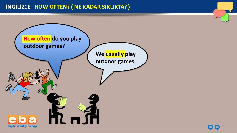 5 İNGİLİZCE HOW OFTEN? ( NE KADAR SIKLIKTA? ) How often do you play outdoor games? We usually play outdoor games.