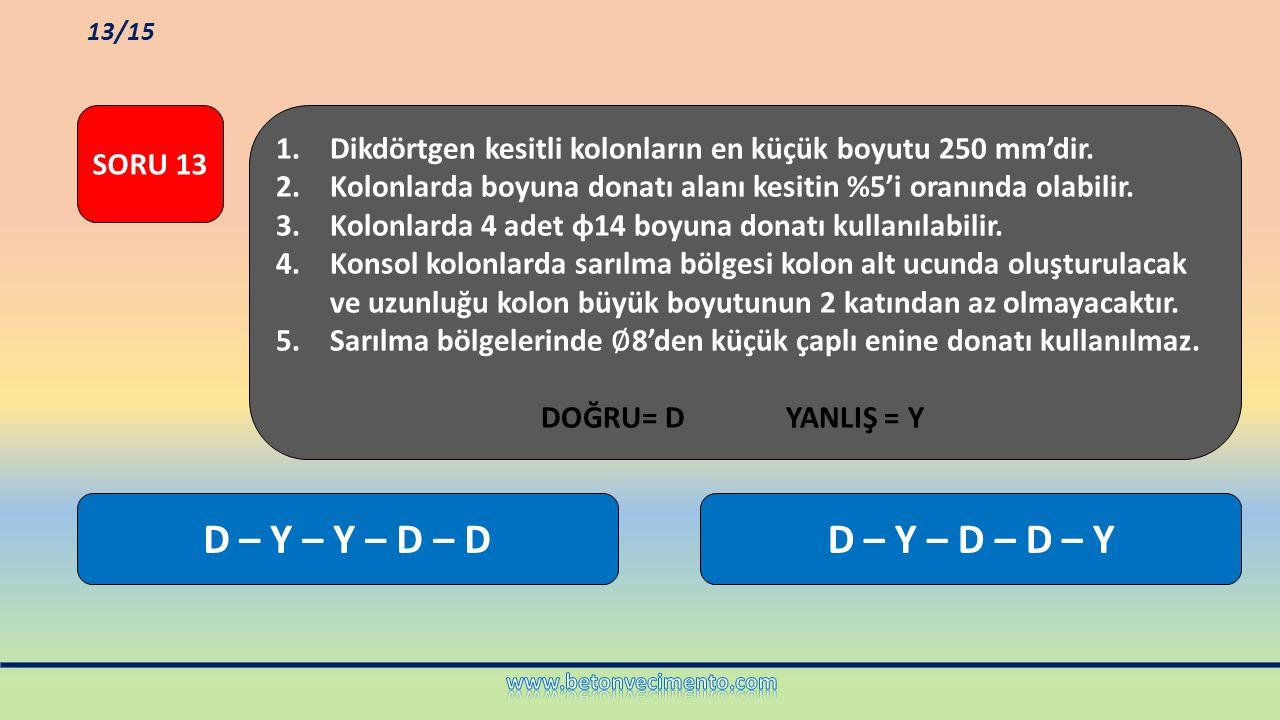 D – Y – Y – D – DD – Y – D – D – Y 1.Dikdörtgen kesitli kolonların en küçük boyutu 250 mm'dir. 2.Kolonlarda boyuna donatı alanı kesitin %5'i oranında