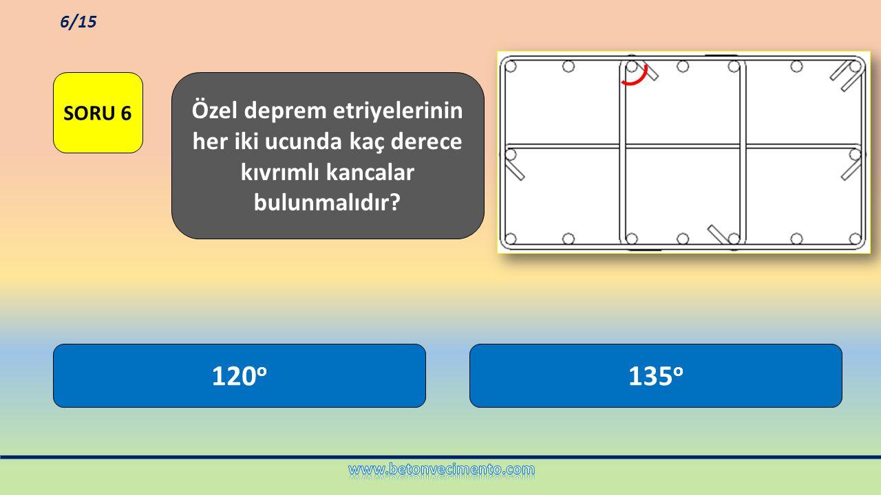 135 o 120 o Özel deprem etriyelerinin her iki ucunda kaç derece kıvrımlı kancalar bulunmalıdır? SORU 6 6/15