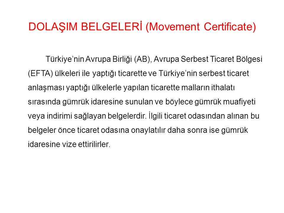 DOLAŞIM BELGELERİ (Movement Certificate) Türkiye'nin Avrupa Birliği (AB), Avrupa Serbest Ticaret Bölgesi (EFTA) ülkeleri ile yaptığı ticarette ve Türk