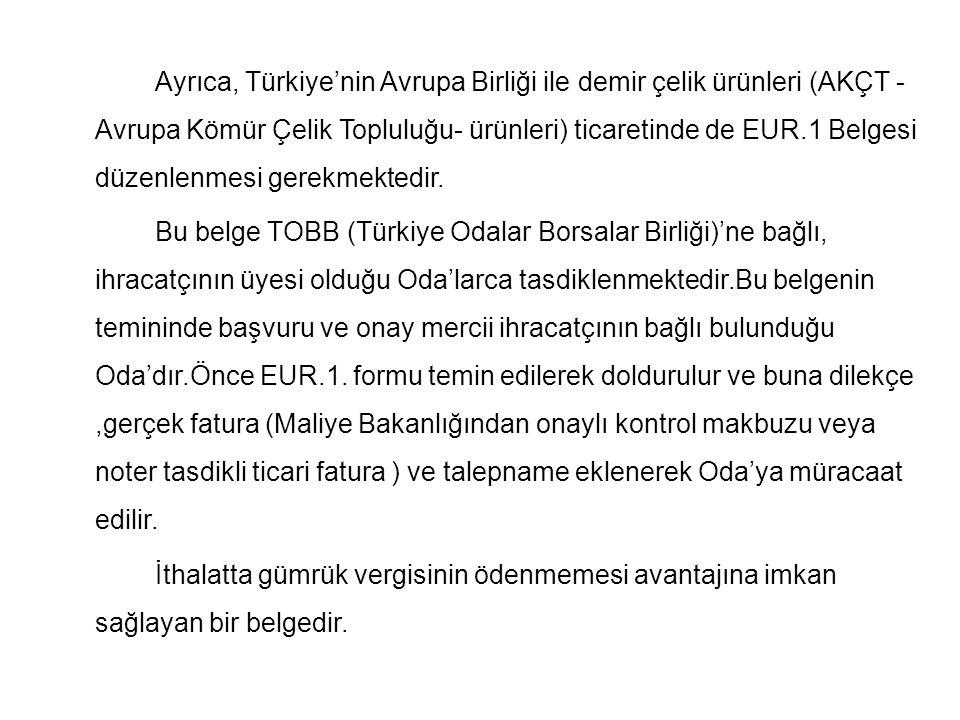 Ayrıca, Türkiye'nin Avrupa Birliği ile demir çelik ürünleri (AKÇT - Avrupa Kömür Çelik Topluluğu- ürünleri) ticaretinde de EUR.1 Belgesi düzenlenmesi