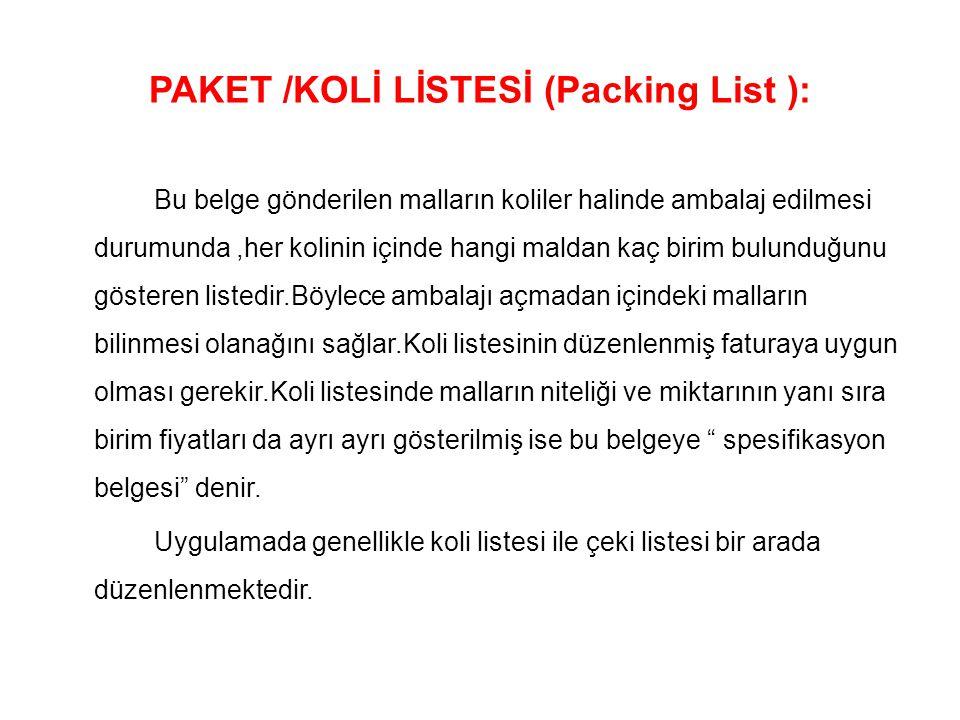 PAKET /KOLİ LİSTESİ (Packing List ): Bu belge gönderilen malların koliler halinde ambalaj edilmesi durumunda,her kolinin içinde hangi maldan kaç birim
