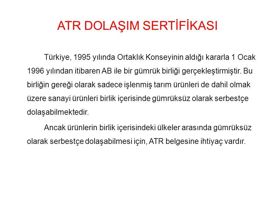 ATR DOLAŞIM SERTİFİKASI Türkiye, 1995 yılında Ortaklık Konseyinin aldığı kararla 1 Ocak 1996 yılından itibaren AB ile bir gümrük birliği gerçekleştirm