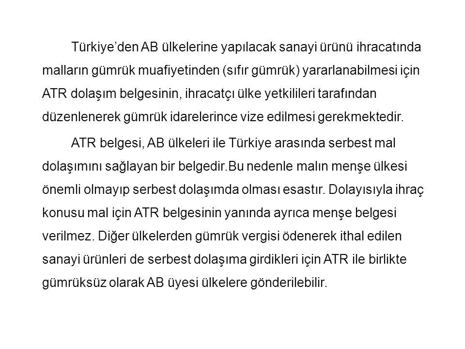Türkiye'den AB ülkelerine yapılacak sanayi ürünü ihracatında malların gümrük muafiyetinden (sıfır gümrük) yararlanabilmesi için ATR dolaşım belgesinin
