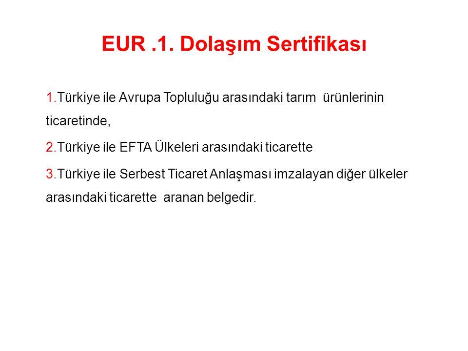 EUR.1. Dolaşım Sertifikası 1.Türkiye ile Avrupa Topluluğu arasındaki tarım ürünlerinin ticaretinde, 2.Türkiye ile EFTA Ülkeleri arasındaki ticarette 3
