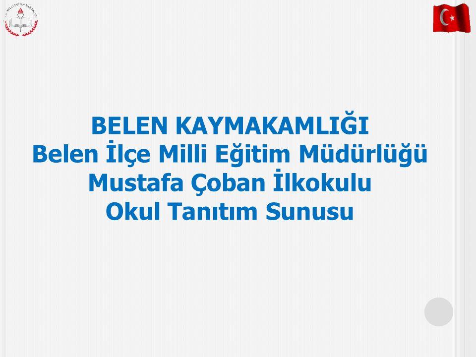 BELEN KAYMAKAMLIĞI Belen İlçe Milli Eğitim Müdürlüğü Mustafa Çoban İlkokulu Okul Tanıtım Sunusu