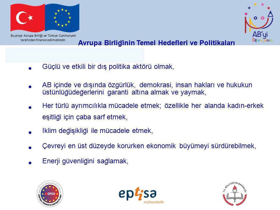 Avrupa Birlig ̆ inin Temel Hedefleri ve Politikaları Bu proje Avrupa Birliği ve Türkiye Cumhuriyeti tarafından finanse edilmektedir. Güçlü ve etkili b