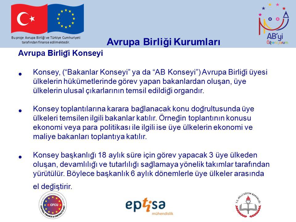 """Bu proje Avrupa Birliği ve Türkiye Cumhuriyeti tarafından finanse edilmektedir. Avrupa Birliği Kurumları Avrupa Birlig ̆ i Konseyi Konsey, (""""Bakanlar"""
