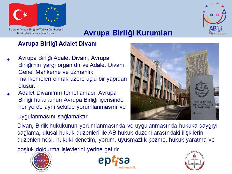 Bu proje Avrupa Birliği ve Türkiye Cumhuriyeti tarafından finanse edilmektedir. Avrupa Birliği Kurumları Avrupa Birlig ̆ i Adalet Divanı Avrupa Birlig