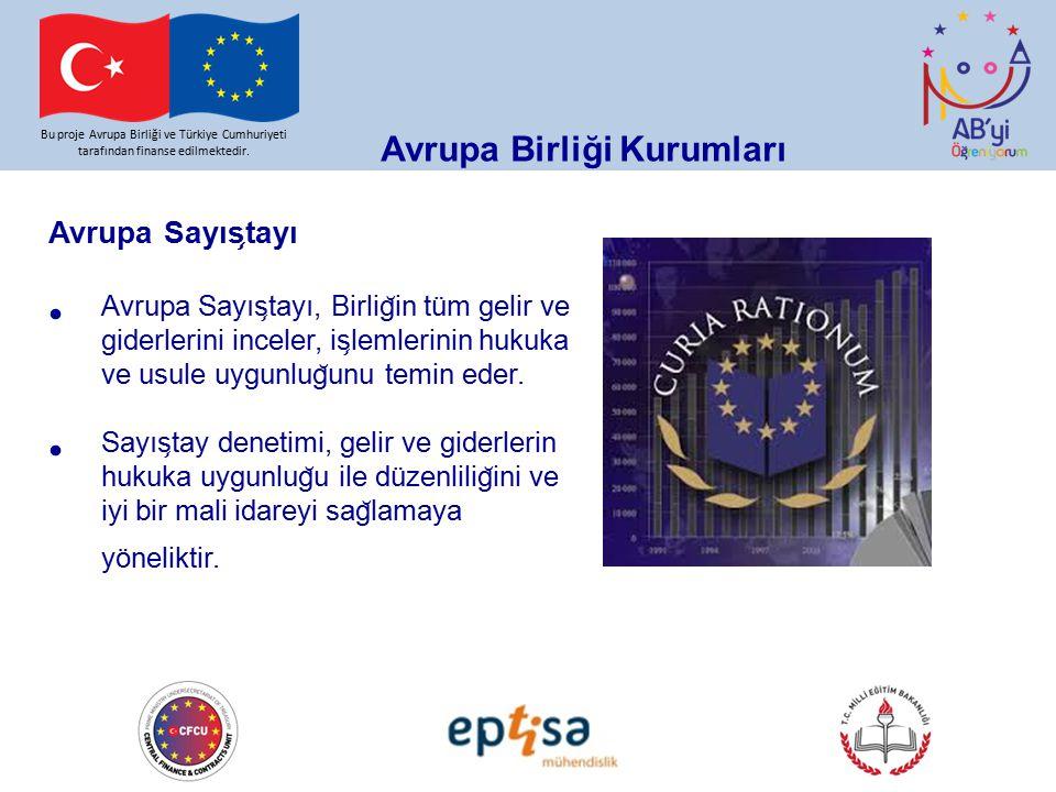 Bu proje Avrupa Birliği ve Türkiye Cumhuriyeti tarafından finanse edilmektedir. Avrupa Birliği Kurumları Avrupa Sayıs ̧ tayı Avrupa Sayıs ̧ tayı, Birl