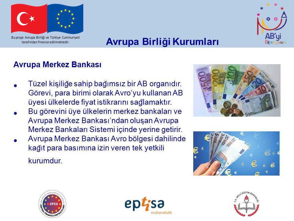 Bu proje Avrupa Birliği ve Türkiye Cumhuriyeti tarafından finanse edilmektedir. Avrupa Birliği Kurumları Avrupa Merkez Bankası Tüzel kis ̧ ilig ̆ e sa