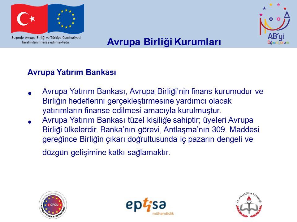 Bu proje Avrupa Birliği ve Türkiye Cumhuriyeti tarafından finanse edilmektedir. Avrupa Birliği Kurumları Avrupa Yatırım Bankası Avrupa Yatırım Bankası