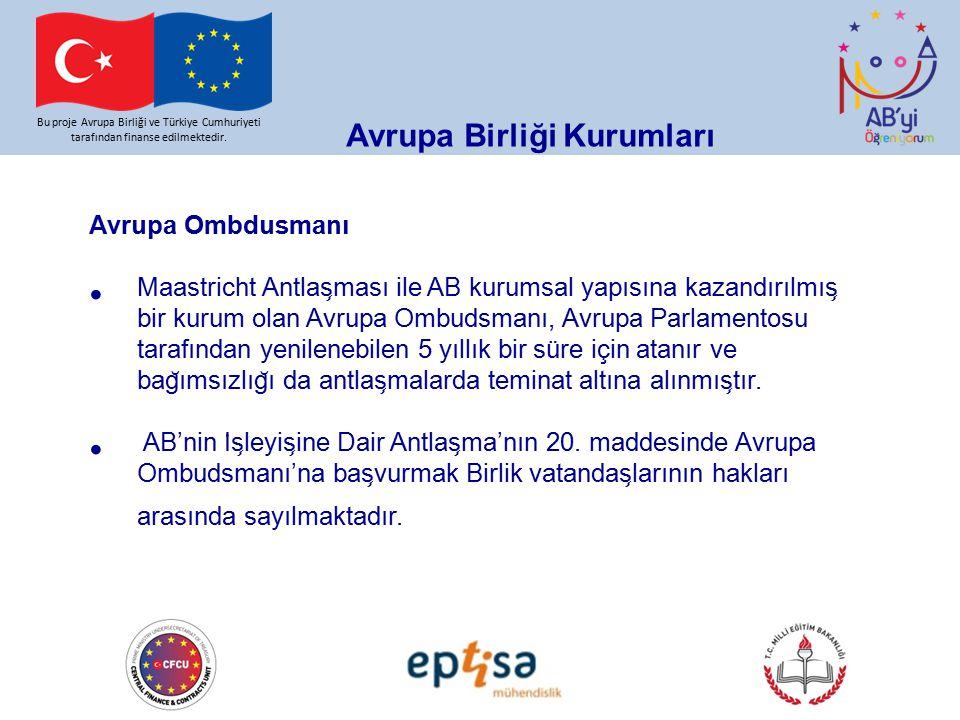 Bu proje Avrupa Birliği ve Türkiye Cumhuriyeti tarafından finanse edilmektedir. Avrupa Birliği Kurumları Avrupa Ombdusmanı Maastricht Antlas ̧ ması il
