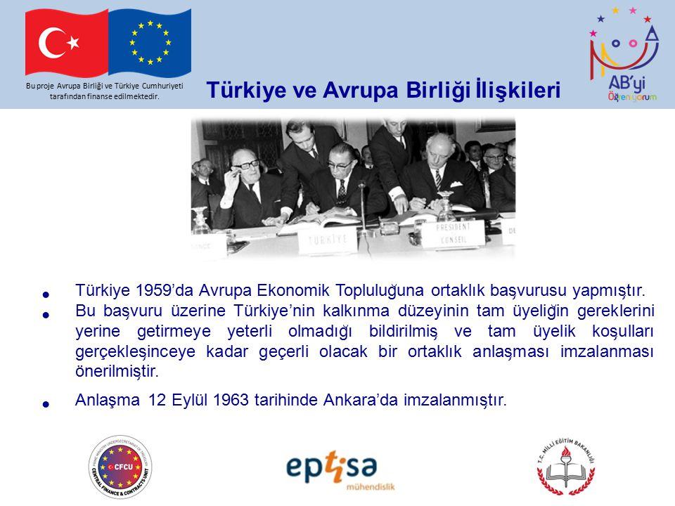 Bu proje Avrupa Birliği ve Türkiye Cumhuriyeti tarafından finanse edilmektedir. Türkiye ve Avrupa Birliği İlişkileri Türkiye 1959'da Avrupa Ekonomik T