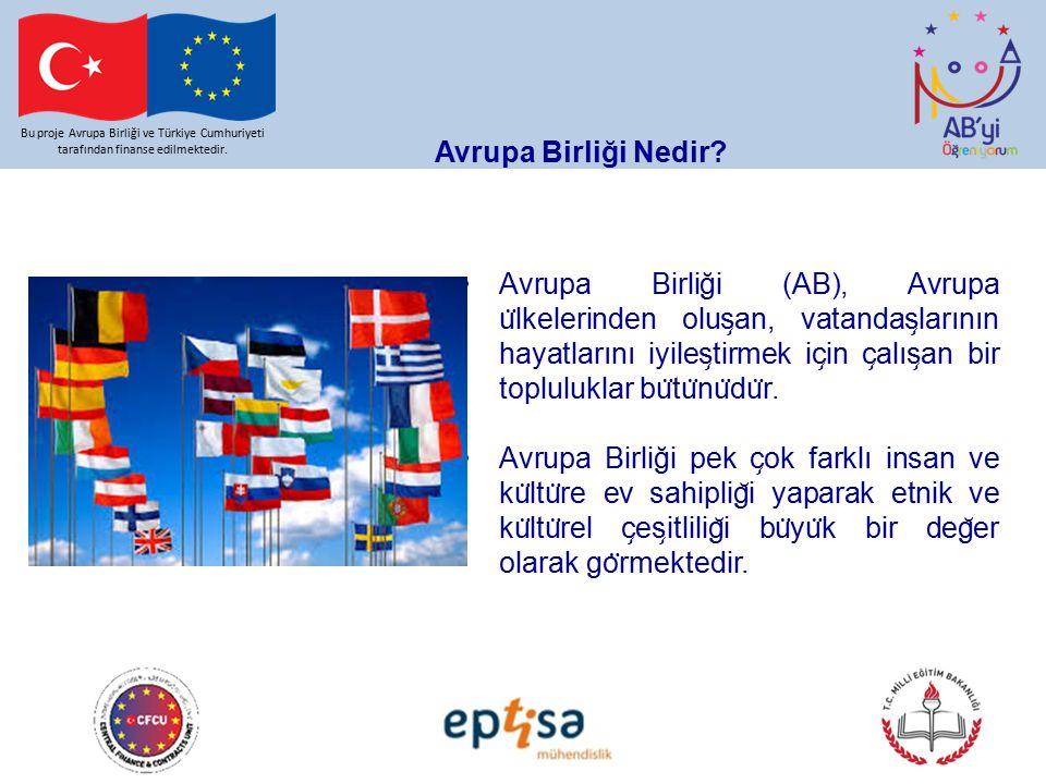 Bu proje Avrupa Birliği ve Türkiye Cumhuriyeti tarafından finanse edilmektedir. Avrupa Birliği (AB), Avrupa u ̈ lkelerinden olus ̧ an, vatandas ̧ ları