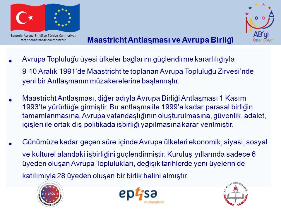 Maastricht Antlas ̧ ması ve Avrupa Birlig ̆ i Bu proje Avrupa Birliği ve Türkiye Cumhuriyeti tarafından finanse edilmektedir.