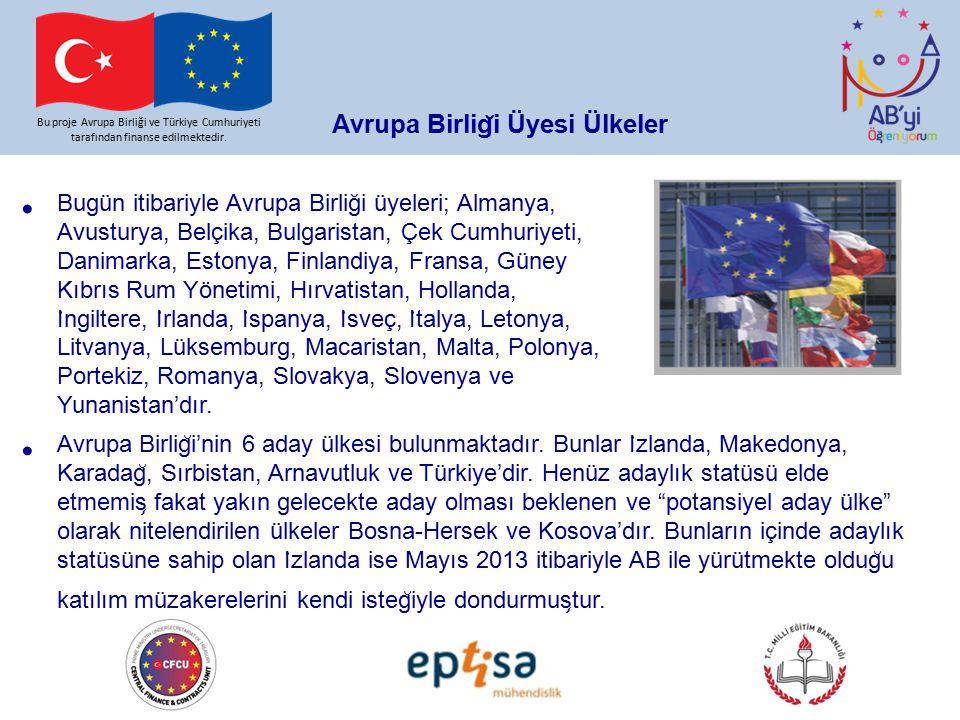 Avrupa Birlig ̆ i Üyesi Ülkeler Bu proje Avrupa Birliği ve Türkiye Cumhuriyeti tarafından finanse edilmektedir. Bugün itibariyle Avrupa Birliği üyeler
