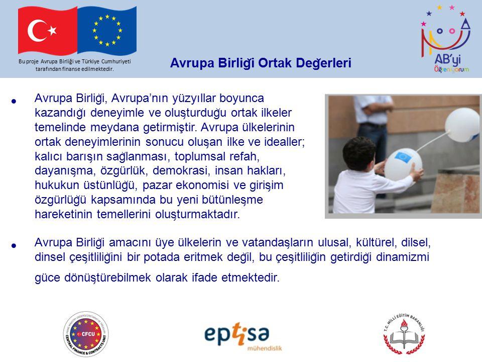 Avrupa Birlig ̆ i Ortak Deg ̆ erleri Bu proje Avrupa Birliği ve Türkiye Cumhuriyeti tarafından finanse edilmektedir. Avrupa Birlig ̆ i, Avrupa'nın yüz