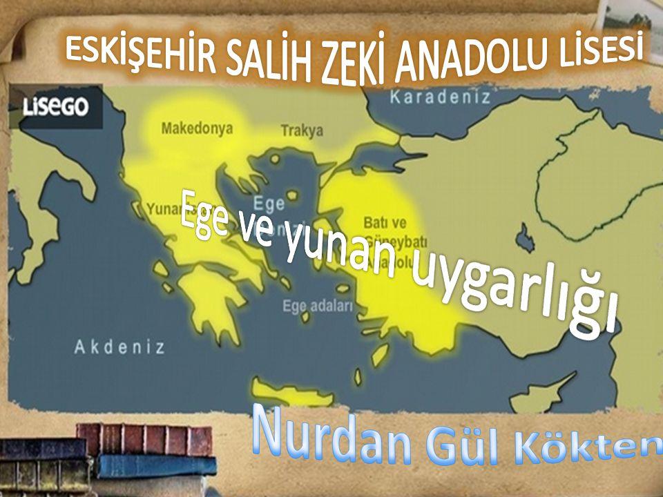 EGE VE YUNAN UYGARLI Ğ I Ege ve yunan uygarlıkları adı hangi bölgeler için kullanılmıştır .