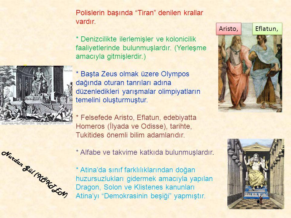 """Polislerin başında """"Tiran"""" denilen krallar vardır. * Denizcilikte ilerlemişler ve kolonicilik faaliyetlerinde bulunmuşlardır. (Yerleşme amacıyla gitmi"""