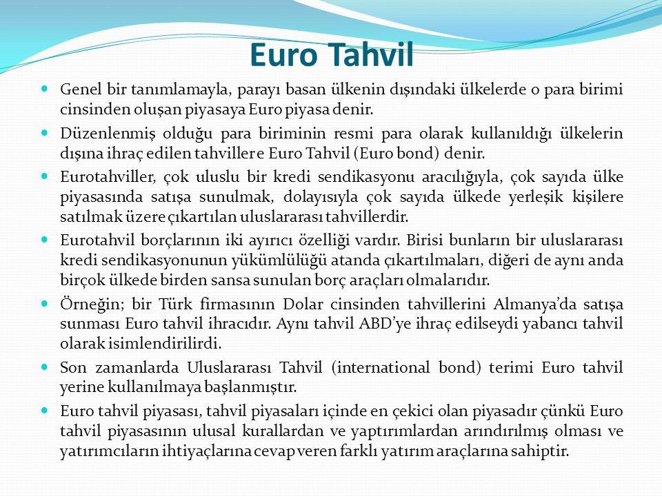 Euro Tahvil Genel bir tanımlamayla, parayı basan ülkenin dışındaki ülkelerde o para birimi cinsinden oluşan piyasaya Euro piyasa denir. Düzenlenmiş ol