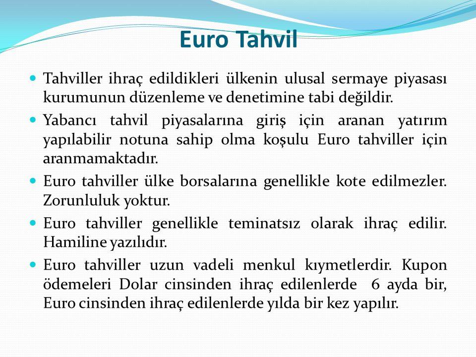 Euro Tahvil Tahviller ihraç edildikleri ülkenin ulusal sermaye piyasası kurumunun düzenleme ve denetimine tabi değildir. Yabancı tahvil piyasalarına g