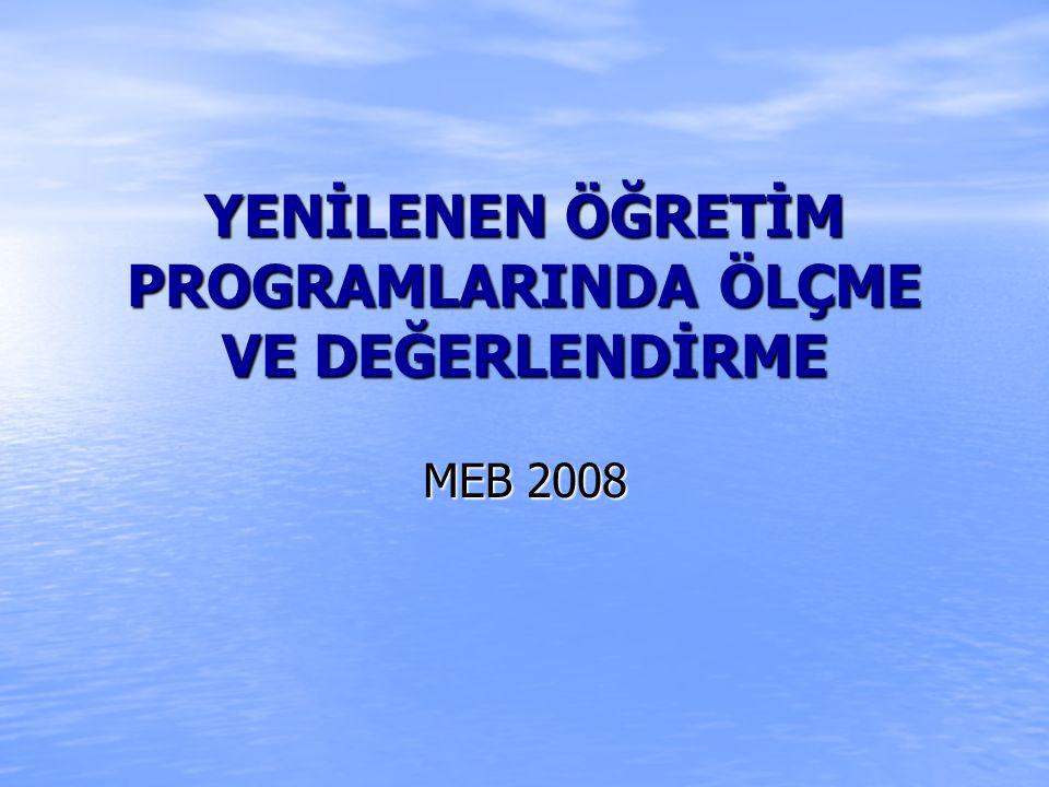 YENİLENEN ÖĞRETİM PROGRAMLARINDA ÖLÇME VE DEĞERLENDİRME MEB 2008