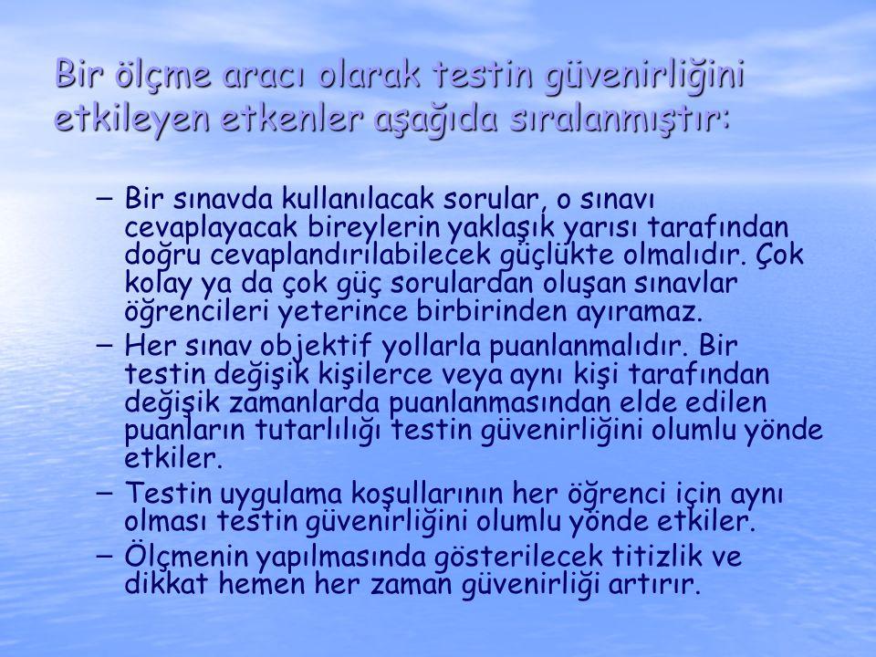 Bir ölçme aracı olarak testin güvenirliğini etkileyen etkenler aşağıda sıralanmıştır: – – Bir sınavda kullanılacak sorular, o sınavı cevaplayacak bire