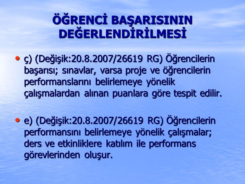 ÖĞRENCİ BAŞARISININ DEĞERLENDİRİLMESİ ç) (Değişik:20.8.2007/26619 RG) Öğrencilerin başarısı; sınavlar, varsa proje ve öğrencilerin performanslarını be