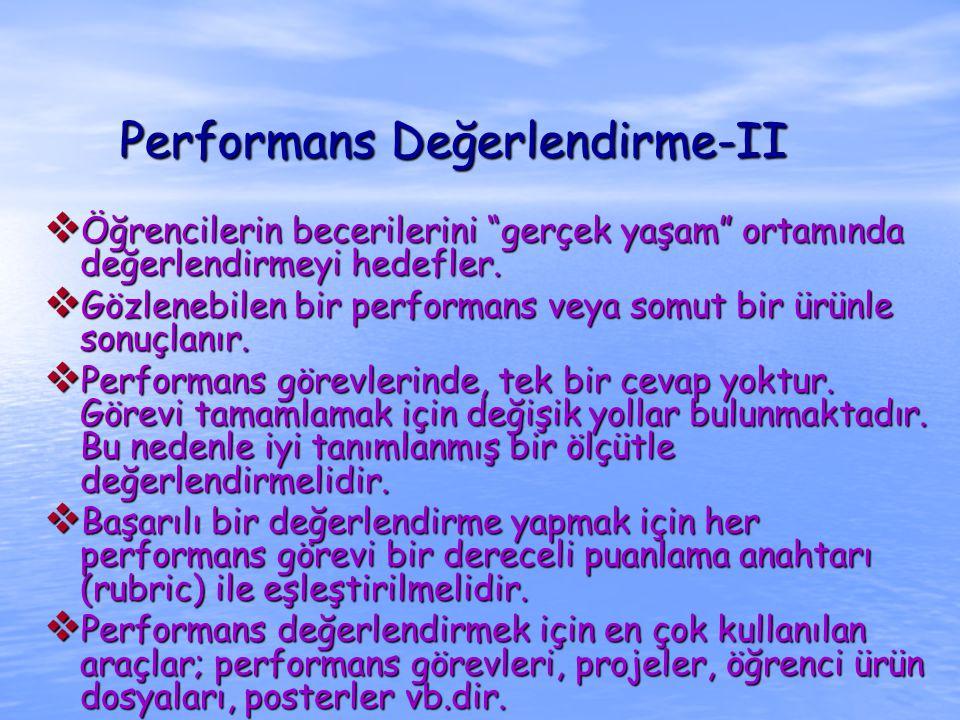 """Performans Değerlendirme-II  Öğrencilerin becerilerini """"gerçek yaşam"""" ortamında değerlendirmeyi hedefler.  Gözlenebilen bir performans veya somut bi"""