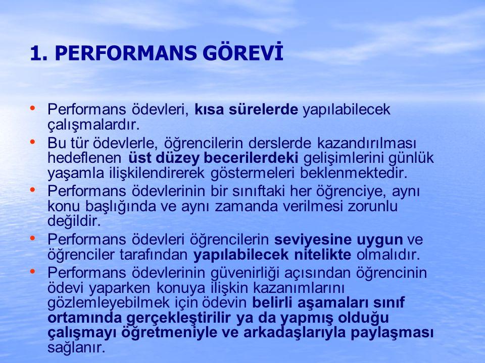 1. PERFORMANS GÖREVİ Performans ödevleri, kısa sürelerde yapılabilecek çalışmalardır. Bu tür ödevlerle, öğrencilerin derslerde kazandırılması hedeflen