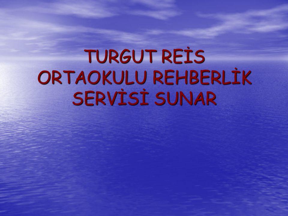 TURGUT REİS ORTAOKULU REHBERLİK SERVİSİ SUNAR