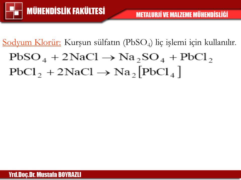 Sodyum Klorür: Kurşun sülfatın (PbSO 4 ) liç işlemi için kullanılır.