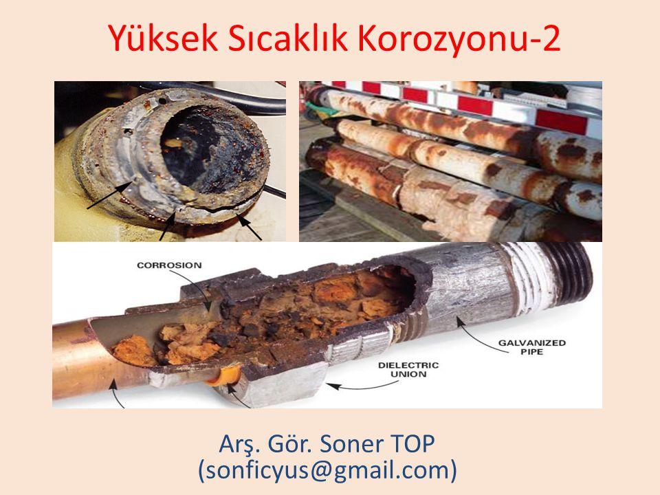 Yüksek Sıcaklık Korozyonu-2 Arş. Gör. Soner TOP (sonficyus@gmail.com)