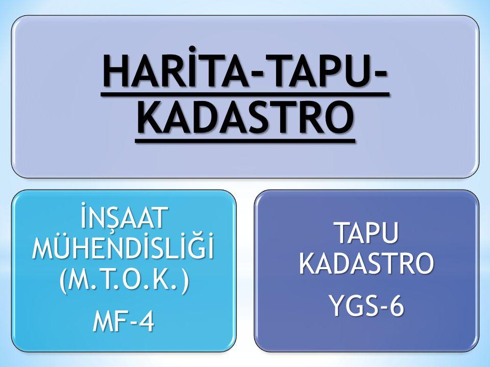 HARİTA-TAPU- KADASTRO İNŞAAT MÜHENDİSLİĞİ (M.T.O.K.) MF-4 TAPU KADASTRO YGS-6