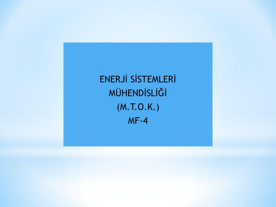 ENERJİ SİSTEMLERİ MÜHENDİSLİĞİ (M.T.O.K.) MF-4