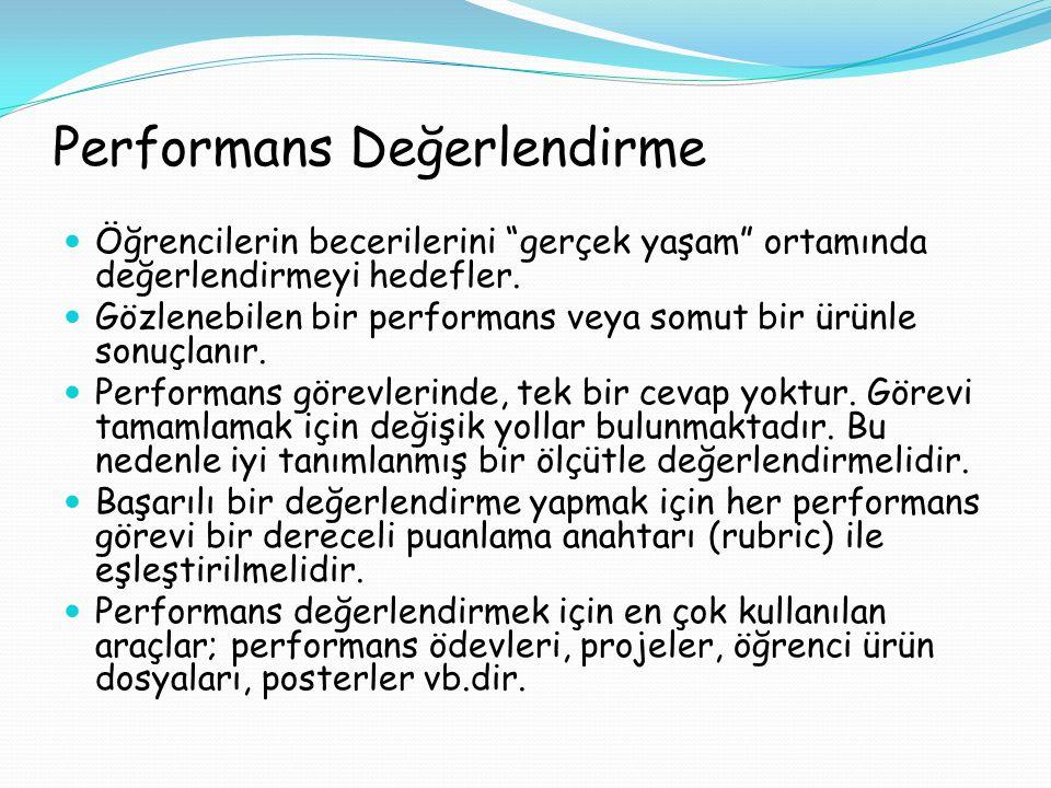 """Performans Değerlendirme Öğrencilerin becerilerini """"gerçek yaşam"""" ortamında değerlendirmeyi hedefler. Gözlenebilen bir performans veya somut bir ürünl"""