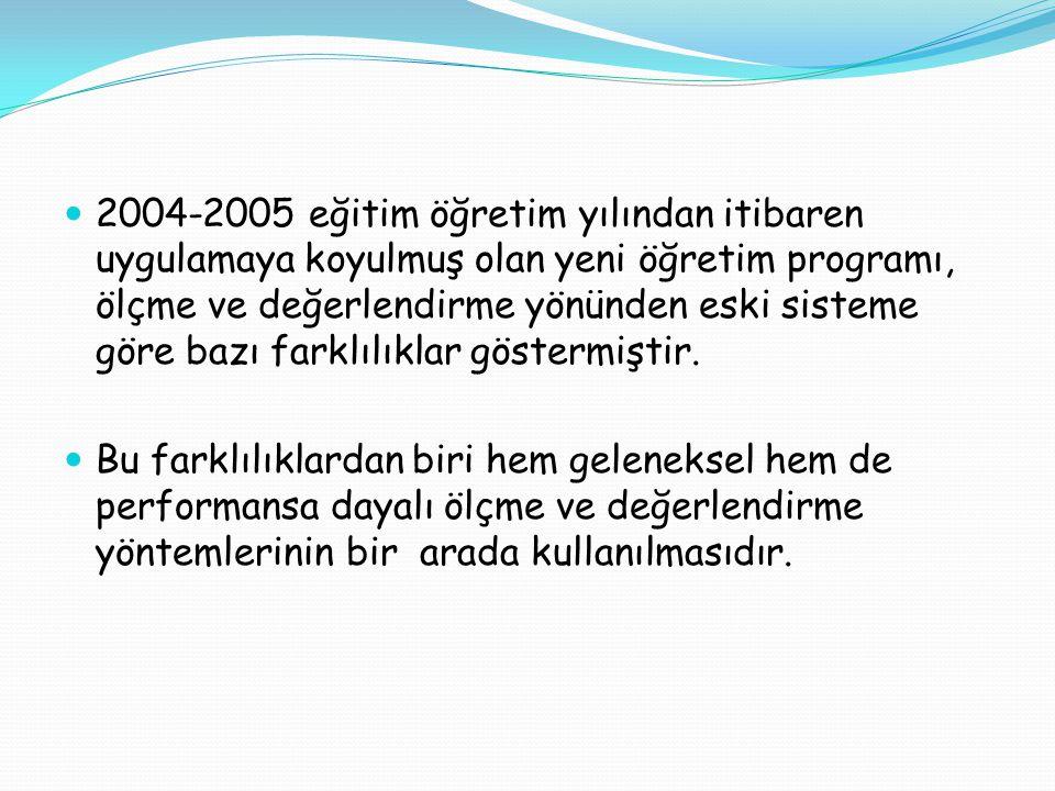 2004-2005 eğitim öğretim yılından itibaren uygulamaya koyulmuş olan yeni öğretim programı, ölçme ve değerlendirme yönünden eski sisteme göre bazı fark