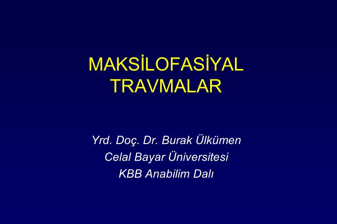 MAKSİLOFASİYAL TRAVMALAR Yrd. Doç. Dr. Burak Ülkümen Celal Bayar Üniversitesi KBB Anabilim Dalı