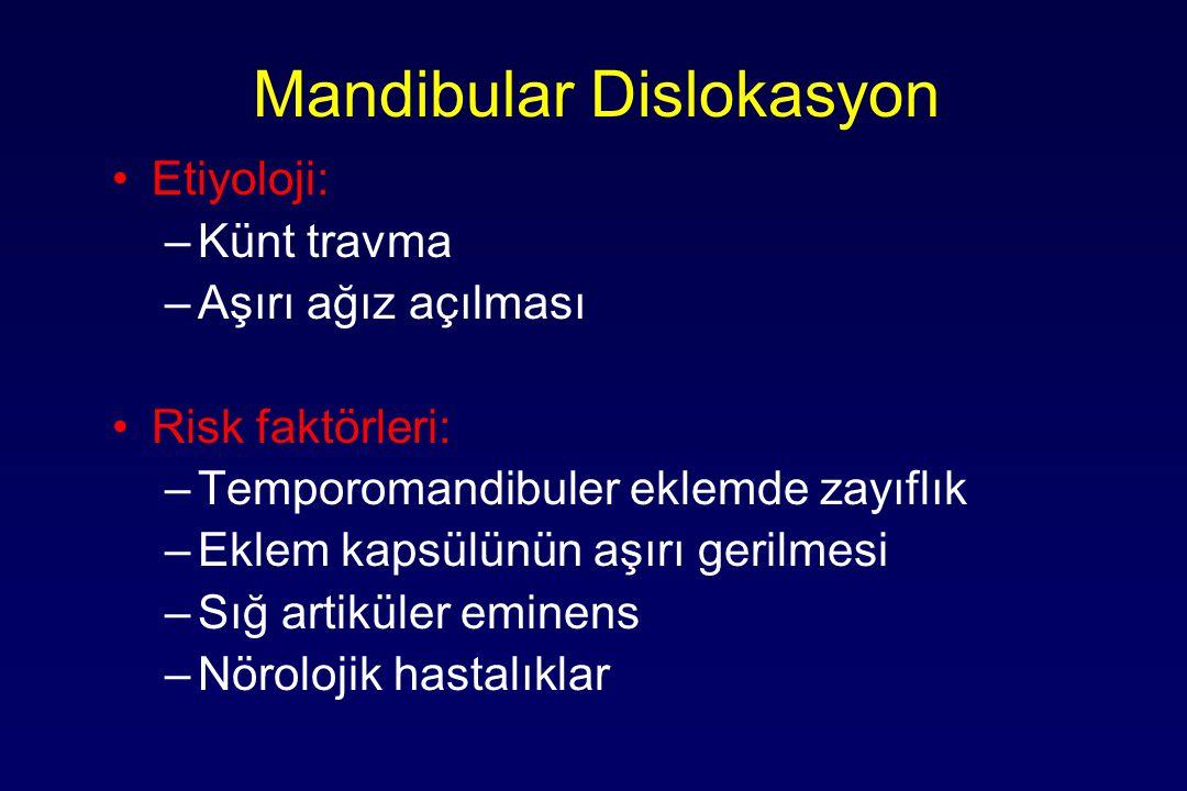 Mandibular Dislokasyon Etiyoloji: –Künt travma –Aşırı ağız açılması Risk faktörleri: –Temporomandibuler eklemde zayıflık –Eklem kapsülünün aşırı geril