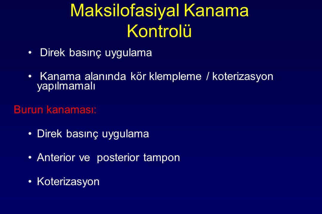Maksilofasiyal Kanama Kontrolü Direk basınç uygulama Kanama alanında kör klempleme / koterizasyon yapılmamalı Burun kanaması: Direk basınç uygulama An