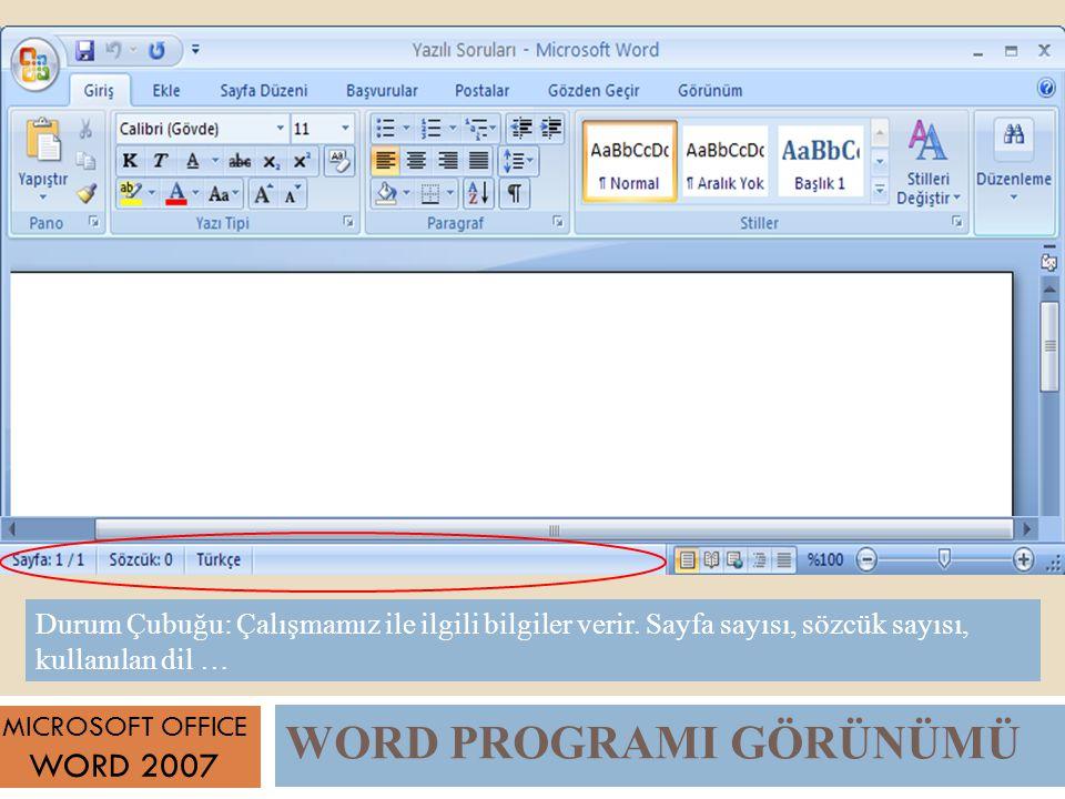WORD PROGRAMI GÖRÜNÜMÜ MICROSOFT OFFICE WORD 2007 Durum Çubuğu: Çalışmamız ile ilgili bilgiler verir.