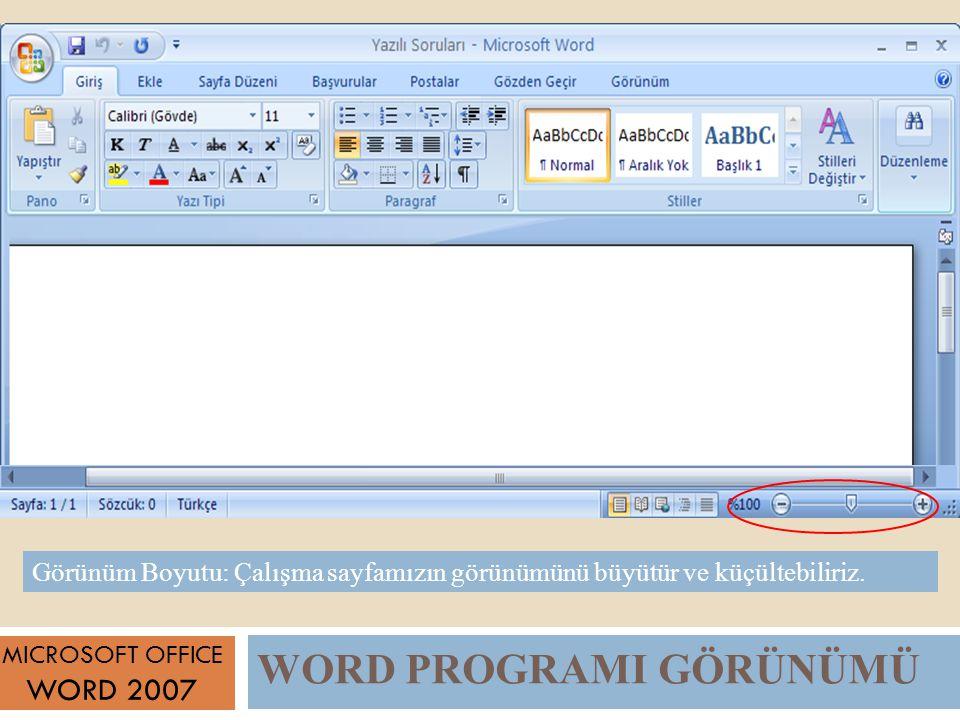WORD PROGRAMI GÖRÜNÜMÜ MICROSOFT OFFICE WORD 2007 Görünüm Boyutu: Çalışma sayfamızın görünümünü büyütür ve küçültebiliriz.
