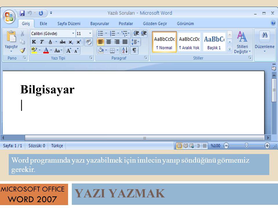 YAZI YAZMAK MICROSOFT OFFICE WORD 2007 Word programında yazı yazabilmek için imlecin yanıp söndüğünü görmemiz gerekir.