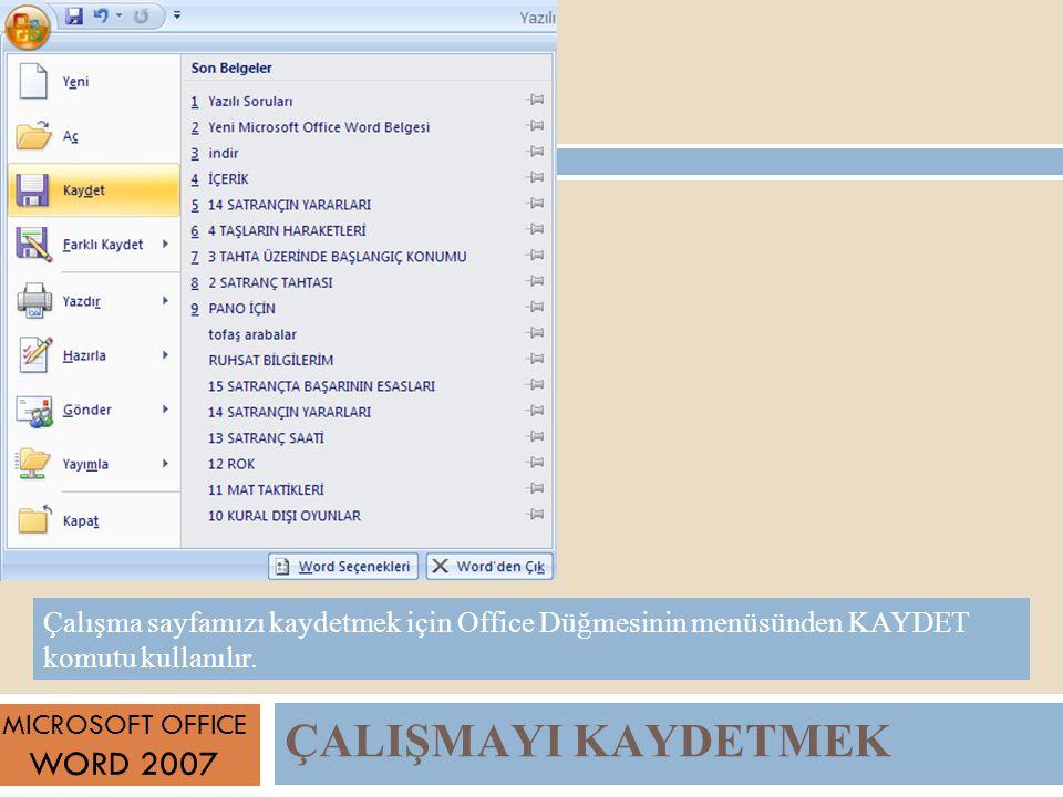 ÇALIŞMAYI KAYDETMEK MICROSOFT OFFICE WORD 2007 Çalışma sayfamızı kaydetmek için Office Düğmesinin menüsünden KAYDET komutu kullanılır.