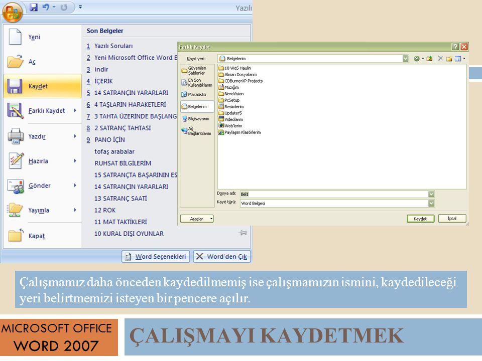 ÇALIŞMAYI KAYDETMEK MICROSOFT OFFICE WORD 2007 Çalışmamız daha önceden kaydedilmemiş ise çalışmamızın ismini, kaydedileceği yeri belirtmemizi isteyen bir pencere açılır.