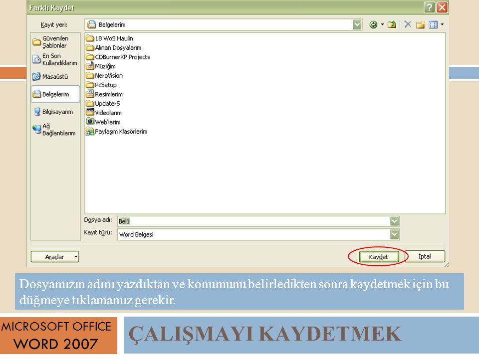 ÇALIŞMAYI KAYDETMEK MICROSOFT OFFICE WORD 2007 Dosyamızın adını yazdıktan ve konumunu belirledikten sonra kaydetmek için bu düğmeye tıklamamız gerekir.