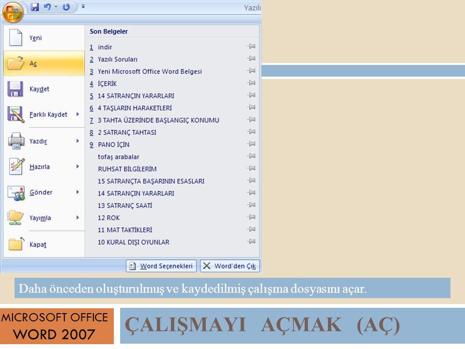 ÇALIŞMAYI AÇMAK (AÇ) MICROSOFT OFFICE WORD 2007 Daha önceden oluşturulmuş ve kaydedilmiş çalışma dosyasını açar.