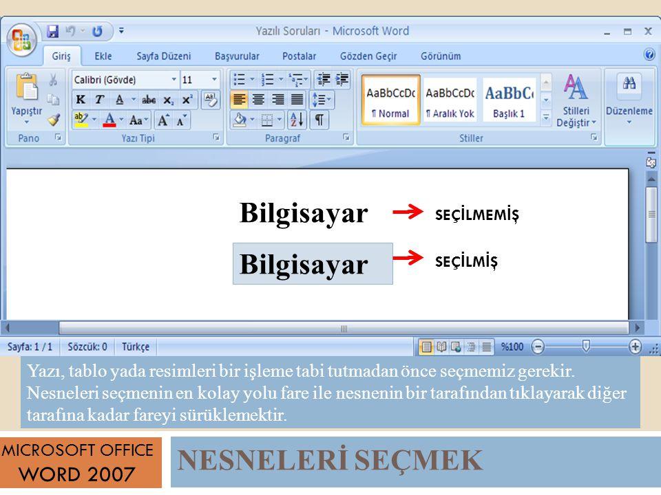 NESNELERİ SEÇMEK MICROSOFT OFFICE WORD 2007 Yazı, tablo yada resimleri bir işleme tabi tutmadan önce seçmemiz gerekir.